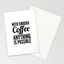 With Enough Coffee Anything is Possible Stationery Cards