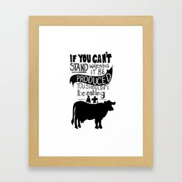 Would you EAT it if you had to KILL it? Framed Art Print