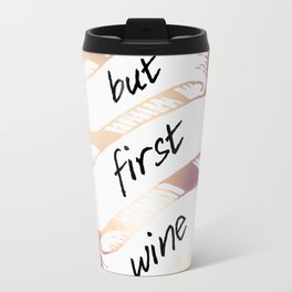 BUT FIRST WINE Travel Mug