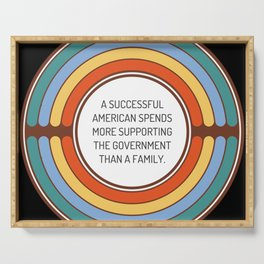 A successful American spends more supporting the government than a family Serving Tray