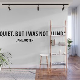 """""""I was quiet, but I was not blind"""" - Jane Austen Wall Mural"""