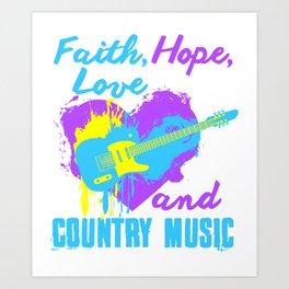 Faith, Hope, Love, And Country Music1 Art Print