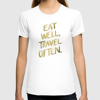 eat T-shirts featuring Eat Well Travel Often on Gold by Cat Coquillette