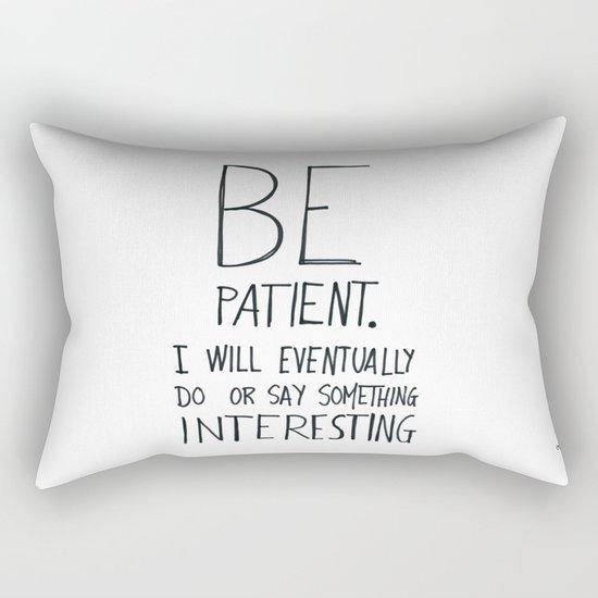 Be patient. Rectangular Pillow