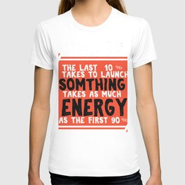 It takes to launch something takes as much energy Fitness & energetic Quote Design T-shirt