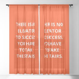 THERE IS NO ELEVATOR TO SUCCESS - YOU HAVE TO TAKE THE STAIRS - MOTIVATIONAL QUOTE Sheer Curtain