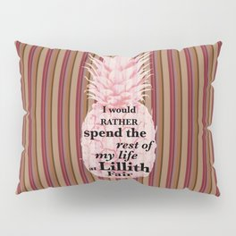 I would rather spend the rest of my Life at Lillith Fair Pillow Sham