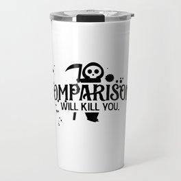 Motivational & Inspirational Quotes - Comparison will kill you MMS 503 Travel Mug