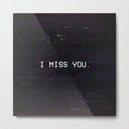 I MISS YOU. Metal Print