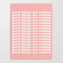 good things are coming. Poster