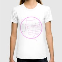 feminist T-shirts featuring Feminist by paperdreamland