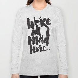 ...MAD HERE Long Sleeve T-shirt
