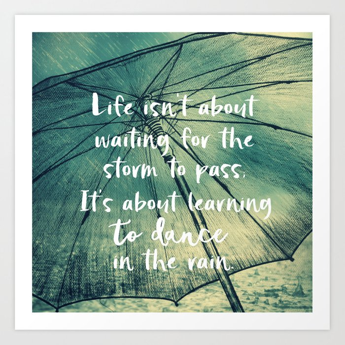 Life Learning To Dance In The Rain Quote Art Print By Quotelifeshop