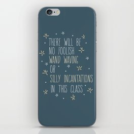 The Will Be No Foolish Wand Waving Or Silly Incantations In This Class iPhone Skin