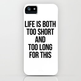 Life is both too short and too long for this iPhone Case