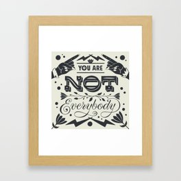 You Are Not Everybody Framed Art Print