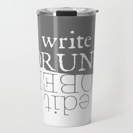 Write drunk, edit sober Travel Mug