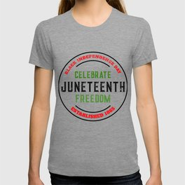 Juneteenth Celebrate Black Independence Saying Freedom Day T-shirt