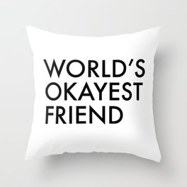 World's okayest friend Throw Pillow