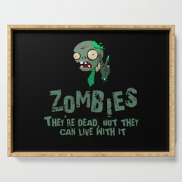 Zombies they're dead, but they can live with it Serving Tray
