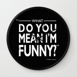 What Do You Mean Im Funny Wall Clock