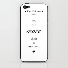 The Universe - You Are More Than A Moment iPhone Skin