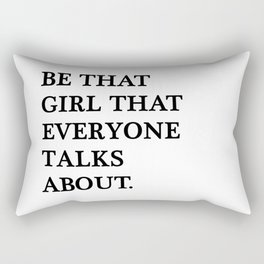 Be that girl that everyone talks about Rectangular Pillow