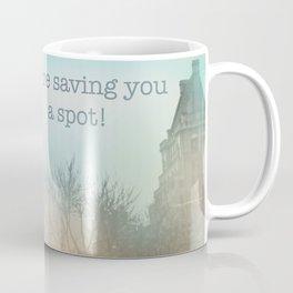 We're saving you a spot! Coffee Mug