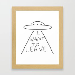 I want to leave Framed Art Print