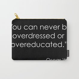 You can never be overdressed or overeducated - Oscar Wilde Carry-All Pouch