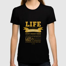 Life is a series of natural and spontaneous changes T-shirt