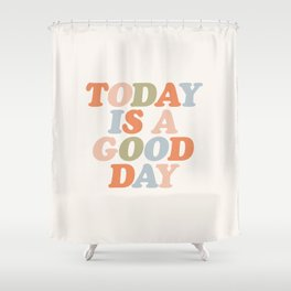 TODAY IS A GOOD DAY peach pink green blue yellow motivational typography inspirational quote decor Shower Curtain