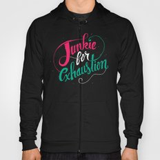 Junkie For Exhaustion Hoody