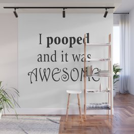 I pooped and it was awesome. Wall Mural