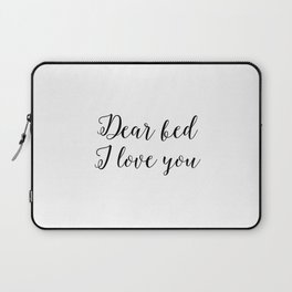 "Funny quote ""Dear Bed I love You"" Funny Wall Art Bedroom Decor Funny Print Monday You Bastard Print Laptop Sleeve"
