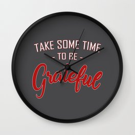 Take some time to be Grateful Wall Clock