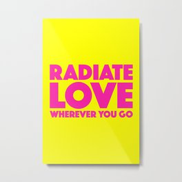 Radiate Love Wherever You Go Quote Metal Print