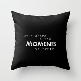 Moments of Truth Throw Pillow