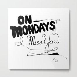 On Mondays I miss you Metal Print