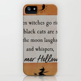 When witches go riding, tis near Halloween quote iPhone Case