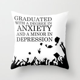 Graduated With A Degree In Anxiety And Minor In Depression Throw Pillow