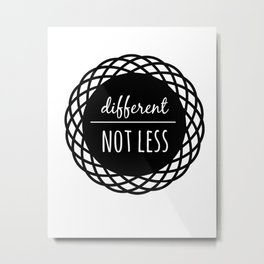 Different Not Less Metal Print