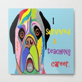 I Survived a Teaching Career Metal Print