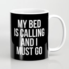 My Bed is Calling and I Must Go (Black & White) Coffee Mug