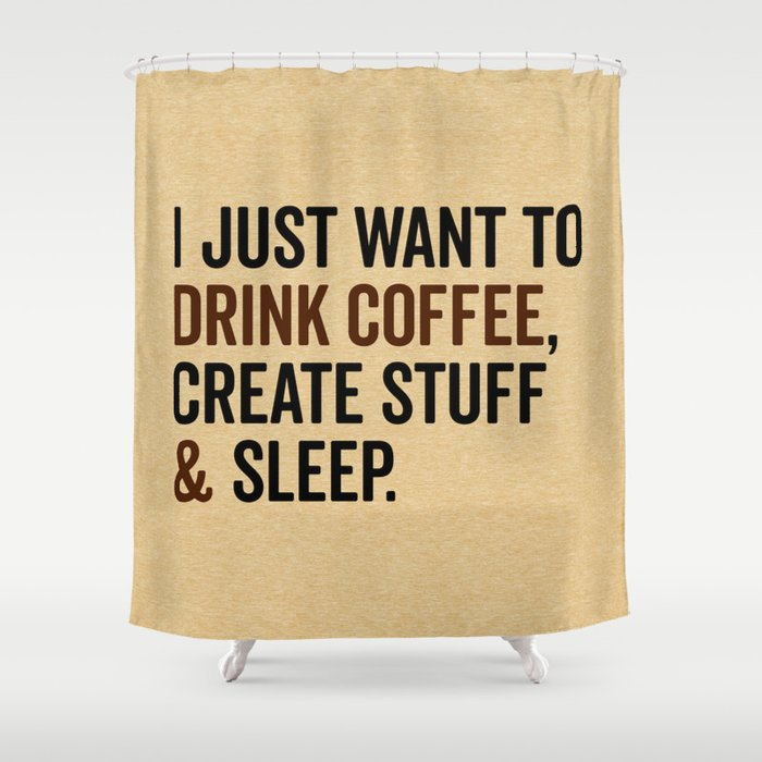 Drink Coffee Create Stuff Funny Quote Shower Curtain