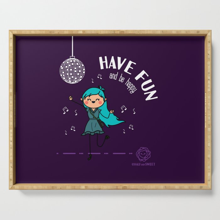 Have Fun and be happy Serving Tray