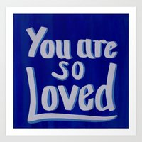 you are so loved Art Prints featuring You are so loved (blue) by Dori Laine Art