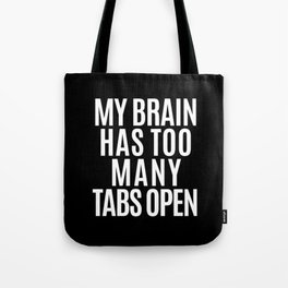 My Brain Has Too Many Tabs Open (Black & White) Tote Bag