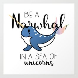 Be a Narwhal Art Print