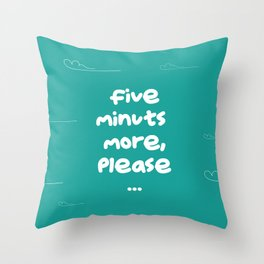 Five minuts more Throw Pillow